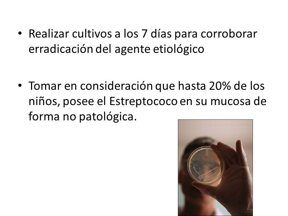 Realizar cultivos a los 7 días para corroborar erradicación del agente etiológico