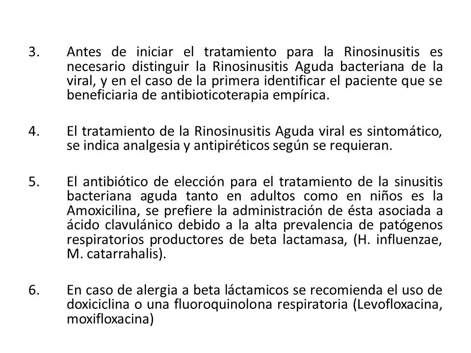 Antes de iniciar el tratamiento para la Rinosinusitis es necesario distinguir la Rinosinusitis Aguda bacteriana de la viral, y en el caso de la primera identificar el paciente que se beneficiaria de antibioticoterapia empírica.