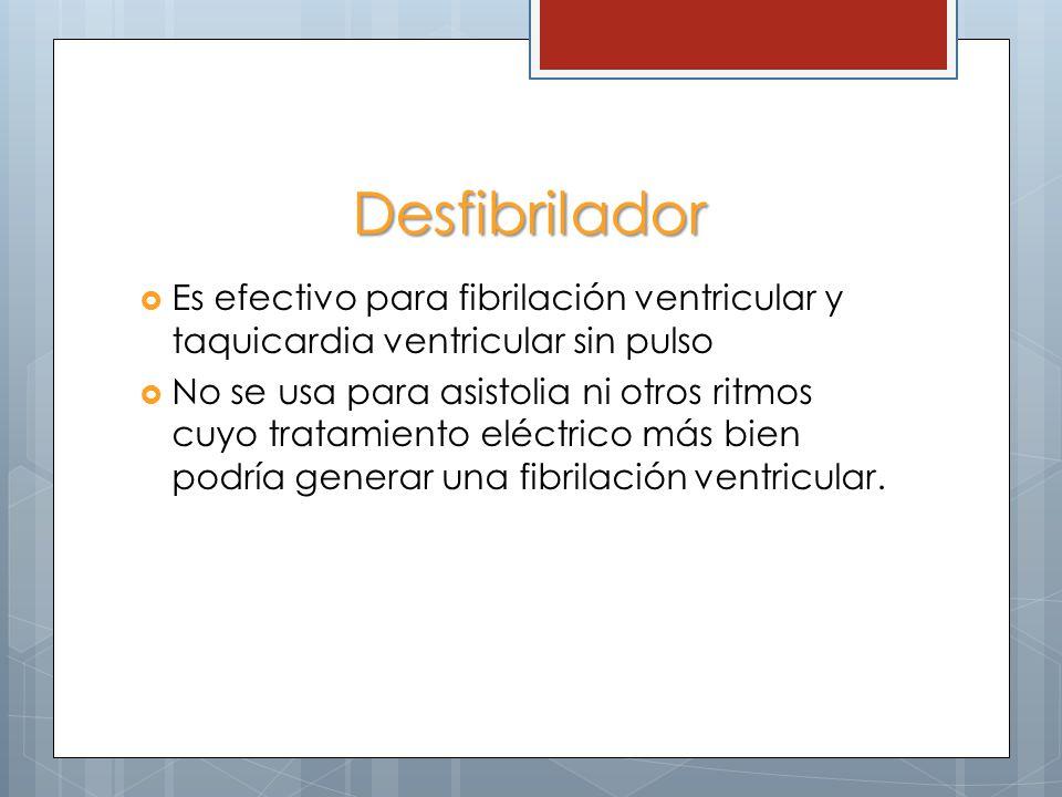 Desfibrilador Es efectivo para fibrilación ventricular y taquicardia ventricular sin pulso.
