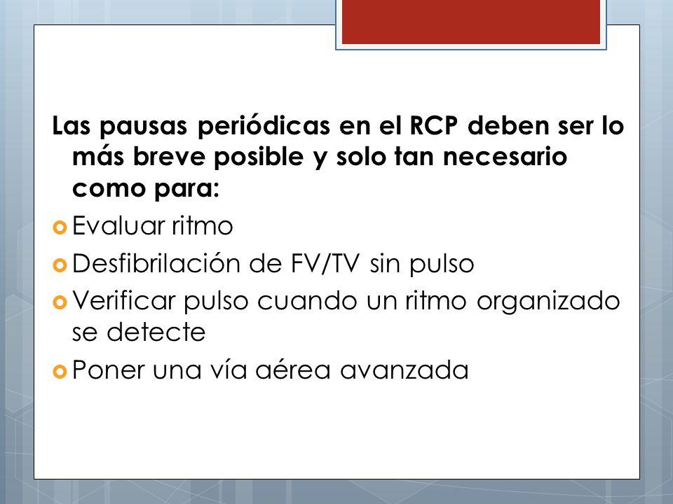 Las pausas periódicas en el RCP deben ser lo más breve posible y solo tan necesario como para: