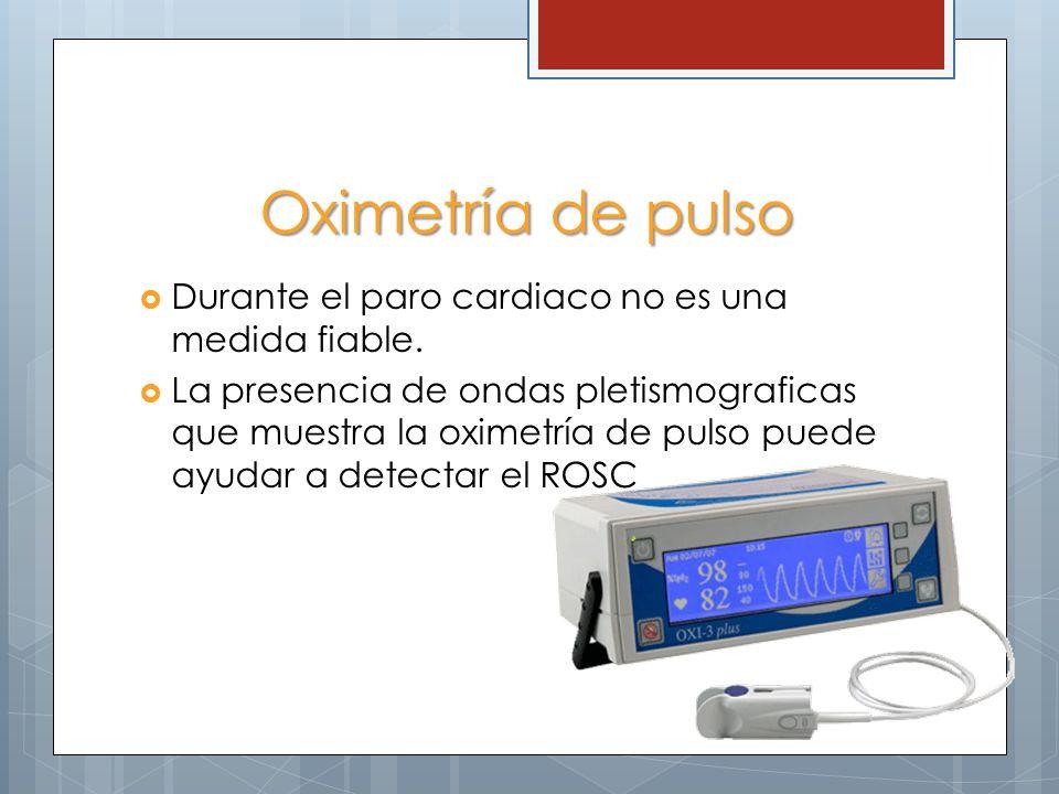 Oximetría de pulso Durante el paro cardiaco no es una medida fiable.