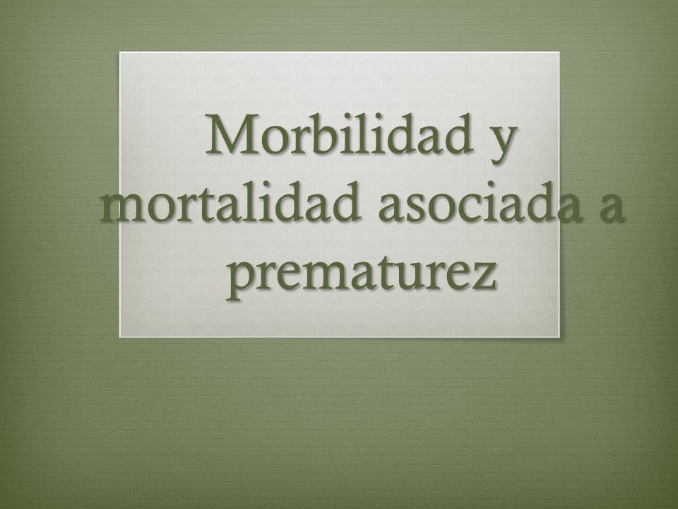 Morbilidad y mortalidad asociada a prematurez