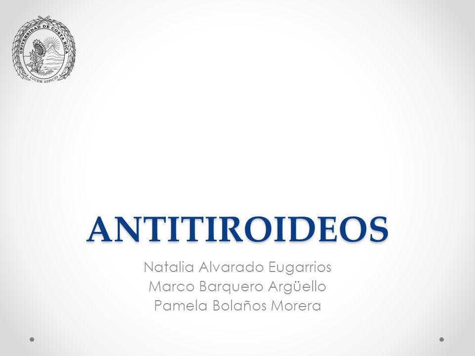 ANTITIROIDEOS Natalia Alvarado Eugarrios Marco Barquero Argüello
