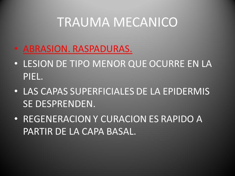 TRAUMA MECANICO ABRASION. RASPADURAS.