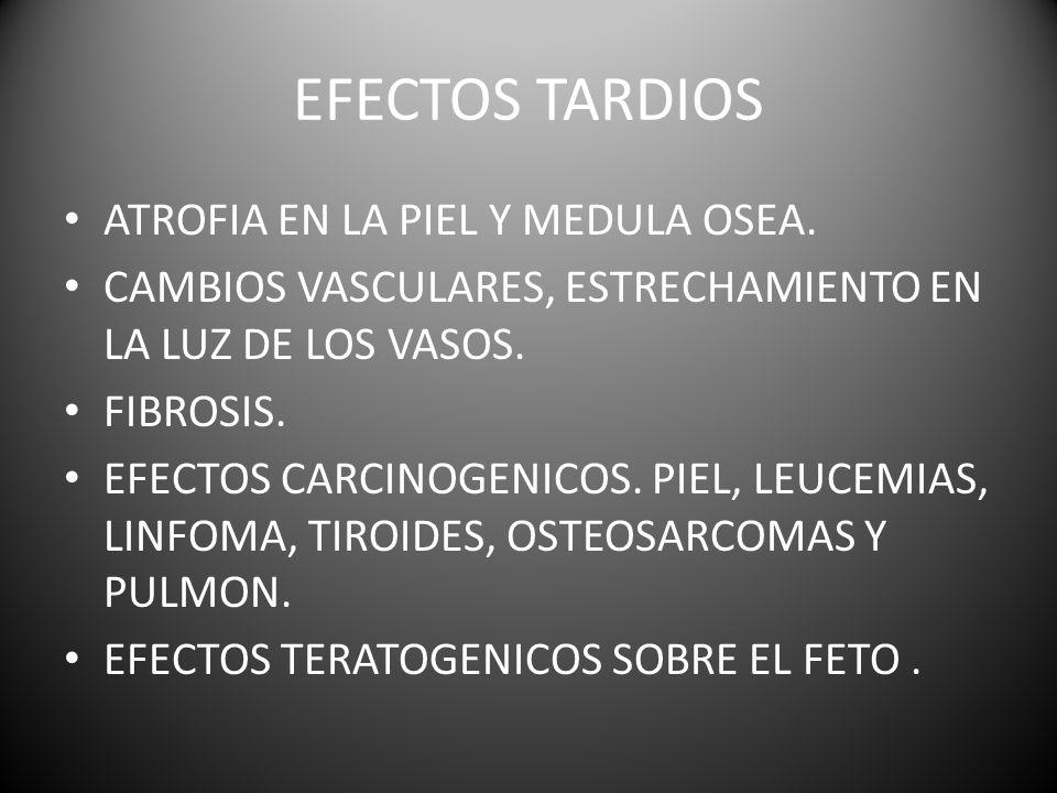EFECTOS TARDIOS ATROFIA EN LA PIEL Y MEDULA OSEA.