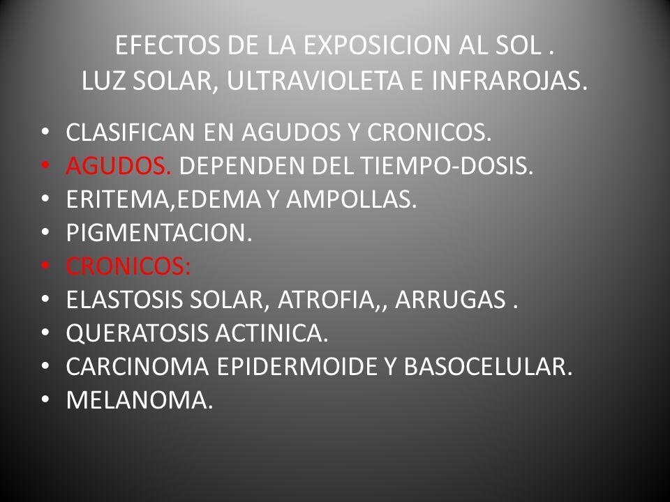 EFECTOS DE LA EXPOSICION AL SOL . LUZ SOLAR, ULTRAVIOLETA E INFRAROJAS.