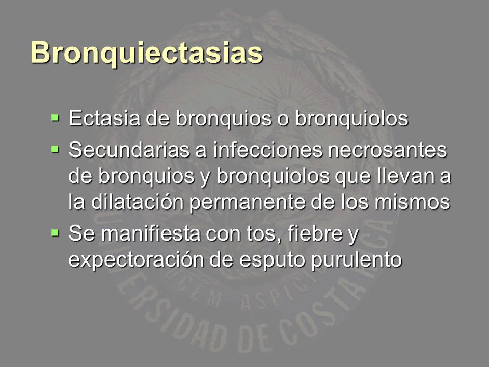 Bronquiectasias Ectasia de bronquios o bronquiolos