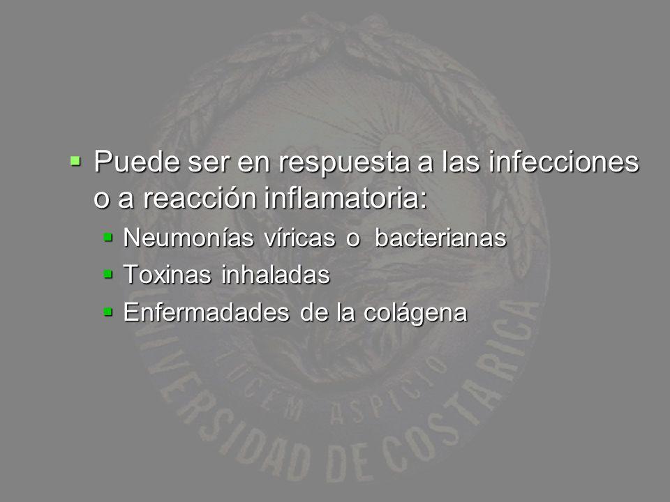Puede ser en respuesta a las infecciones o a reacción inflamatoria: