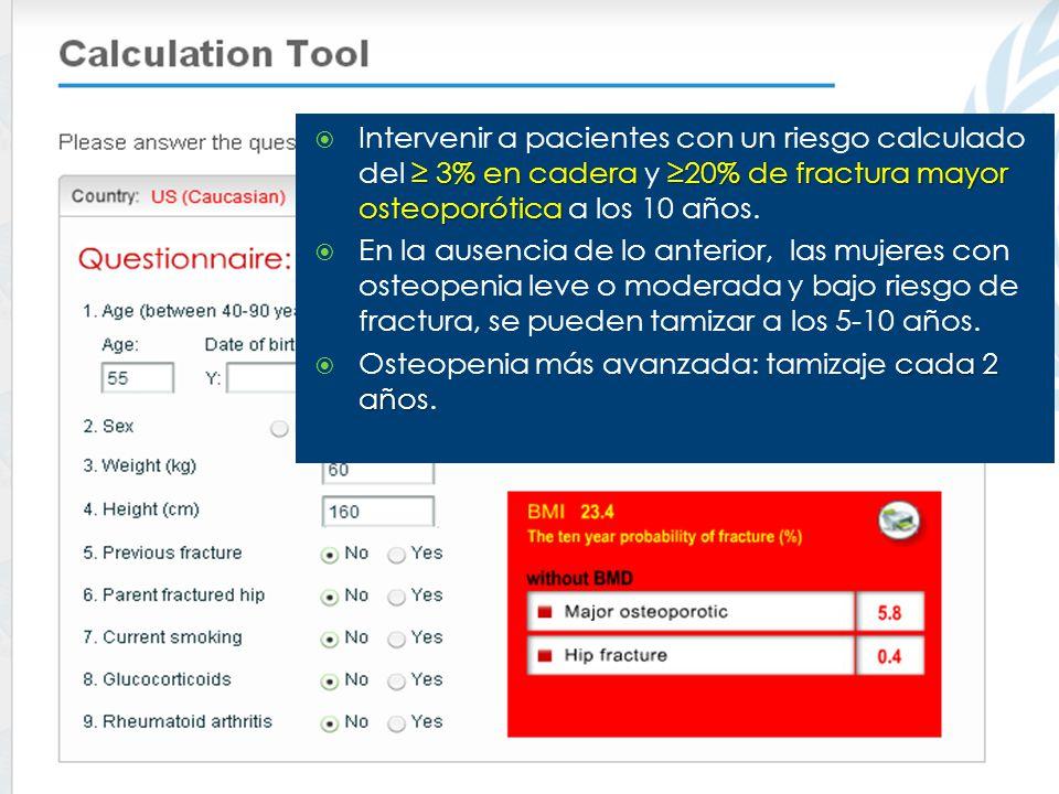 Intervenir a pacientes con un riesgo calculado del ≥ 3% en cadera y ≥20% de fractura mayor osteoporótica a los 10 años.