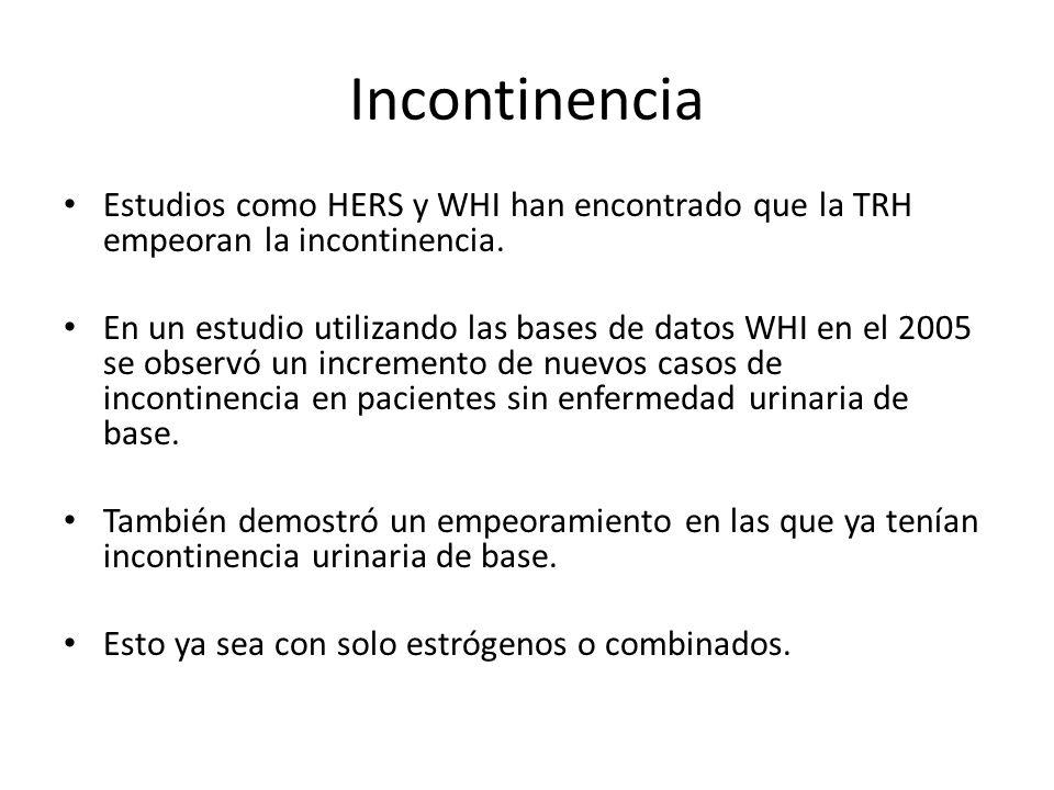 Incontinencia Estudios como HERS y WHI han encontrado que la TRH empeoran la incontinencia.