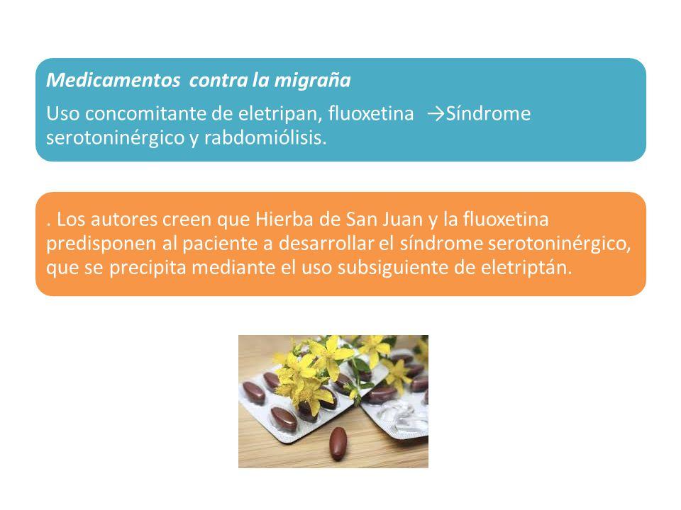 Uso concomitante de eletripan, fluoxetina →Síndrome serotoninérgico y rabdomiólisis.