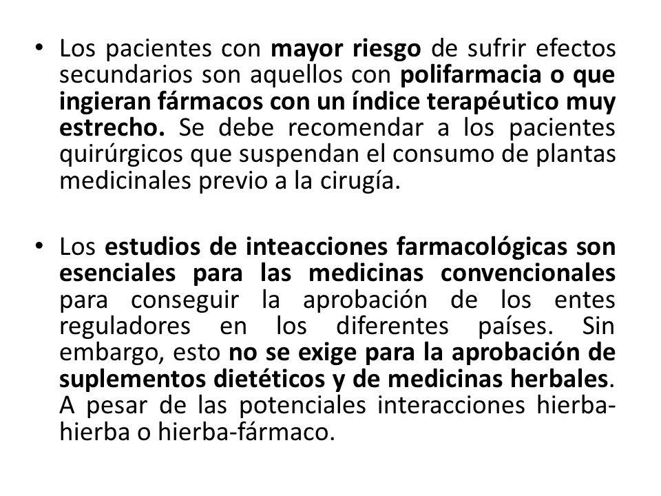 Los pacientes con mayor riesgo de sufrir efectos secundarios son aquellos con polifarmacia o que ingieran fármacos con un índice terapéutico muy estrecho. Se debe recomendar a los pacientes quirúrgicos que suspendan el consumo de plantas medicinales previo a la cirugía.
