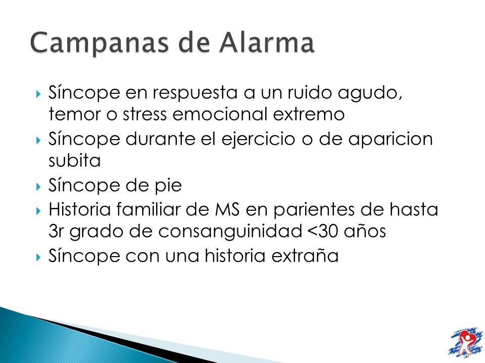 Campanas de Alarma Síncope en respuesta a un ruido agudo, temor o stress emocional extremo. Síncope durante el ejercicio o de aparicion subita.