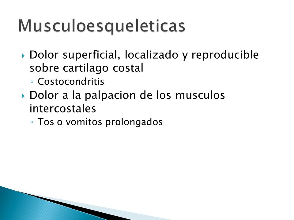 Musculoesqueleticas Dolor superficial, localizado y reproducible sobre cartilago costal. Costocondritis.