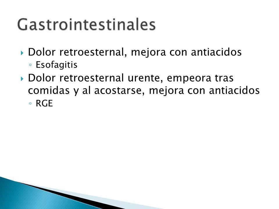 Gastrointestinales Dolor retroesternal, mejora con antiacidos