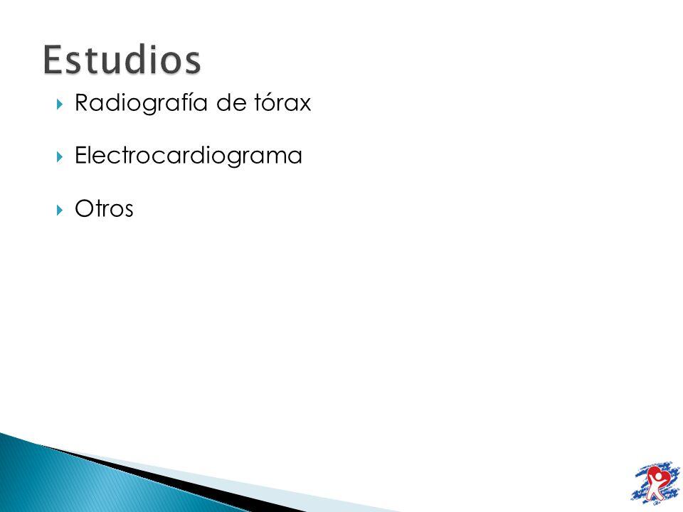 Estudios Radiografía de tórax Electrocardiograma Otros