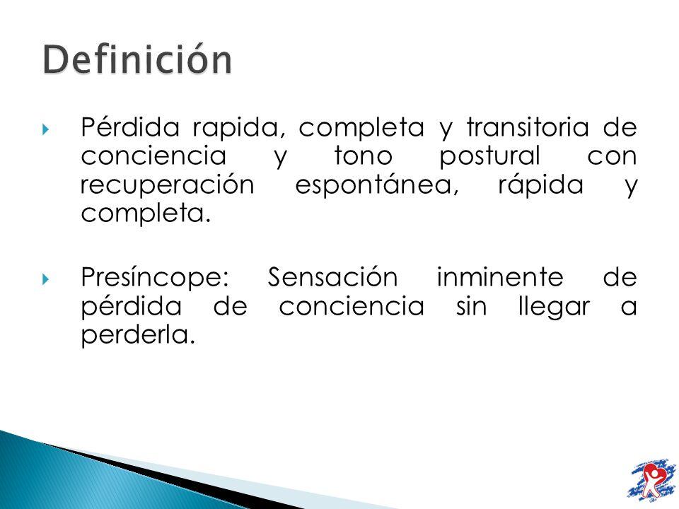 Definición Pérdida rapida, completa y transitoria de conciencia y tono postural con recuperación espontánea, rápida y completa.