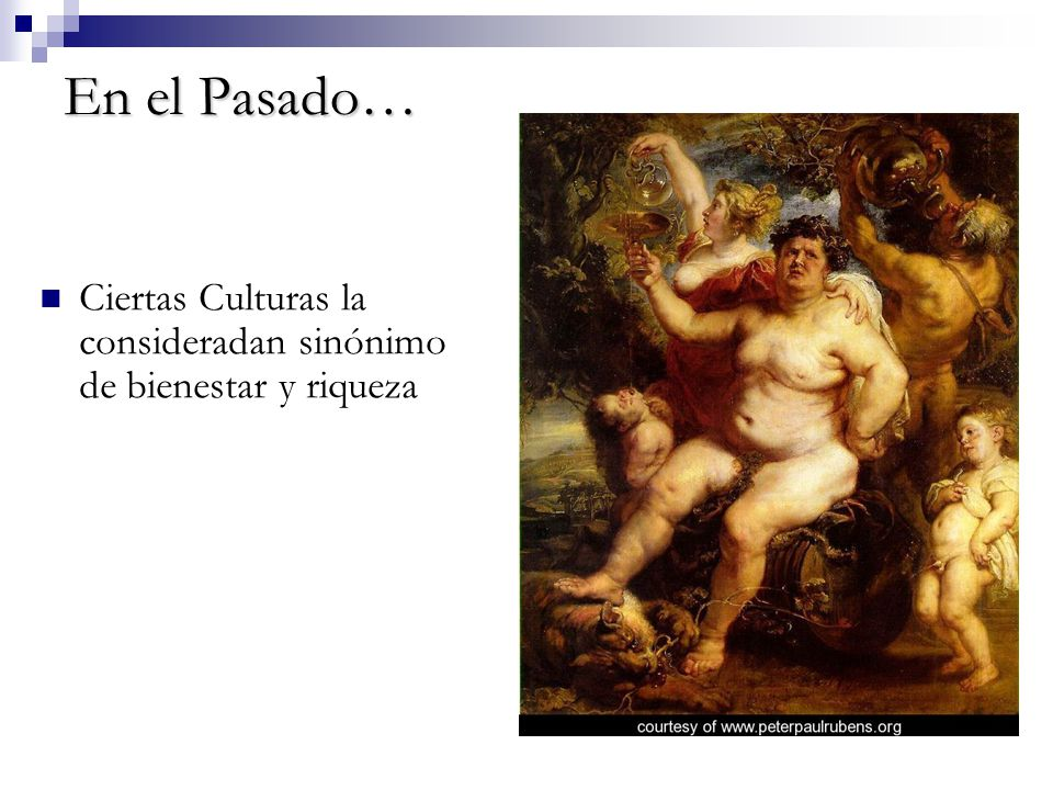 En el Pasado… Ciertas Culturas la consideradan sinónimo de bienestar y riqueza.