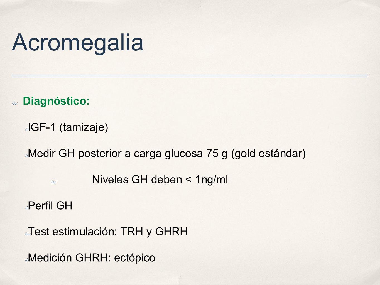 Acromegalia Diagnóstico: IGF-1 (tamizaje)