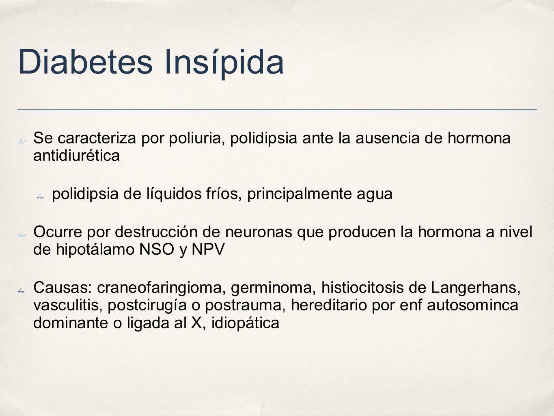 Diabetes Insípida Se caracteriza por poliuria, polidipsia ante la ausencia de hormona antidiurética.
