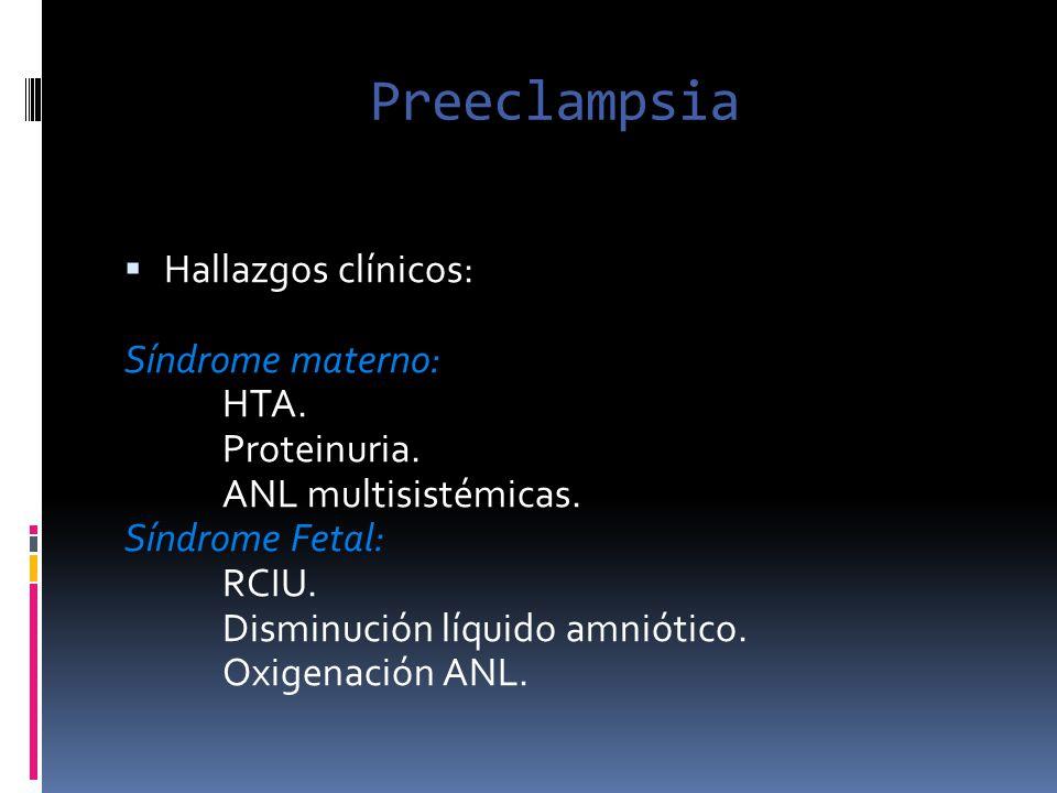 Preeclampsia Hallazgos clínicos: Síndrome materno: HTA. Proteinuria.