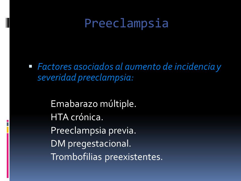 Preeclampsia Factores asociados al aumento de incidencia y severidad preeclampsia: Emabarazo múltiple.