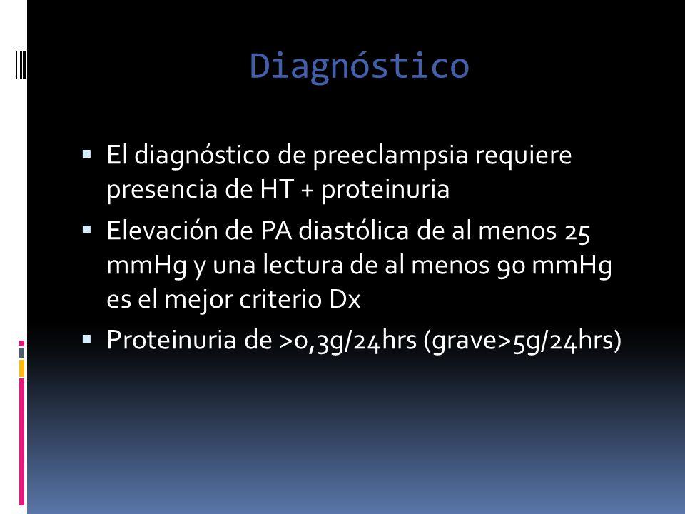 Diagnóstico El diagnóstico de preeclampsia requiere presencia de HT + proteinuria.