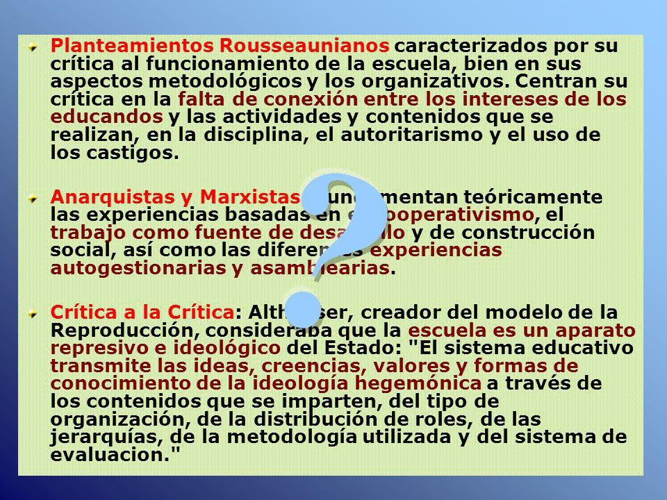 Planteamientos Rousseaunianos caracterizados por su crítica al funcionamiento de la escuela, bien en sus aspectos metodológicos y los organizativos. Centran su crítica en la falta de conexión entre los intereses de los educandos y las actividades y contenidos que se realizan, en la disciplina, el autoritarismo y el uso de los castigos.