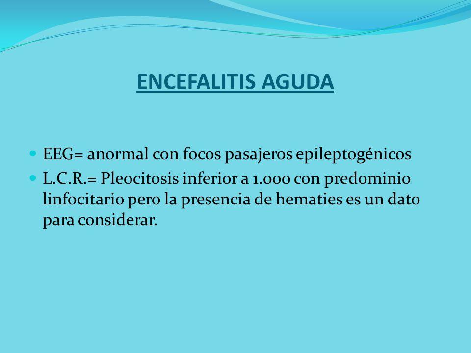 ENCEFALITIS AGUDA EEG= anormal con focos pasajeros epileptogénicos