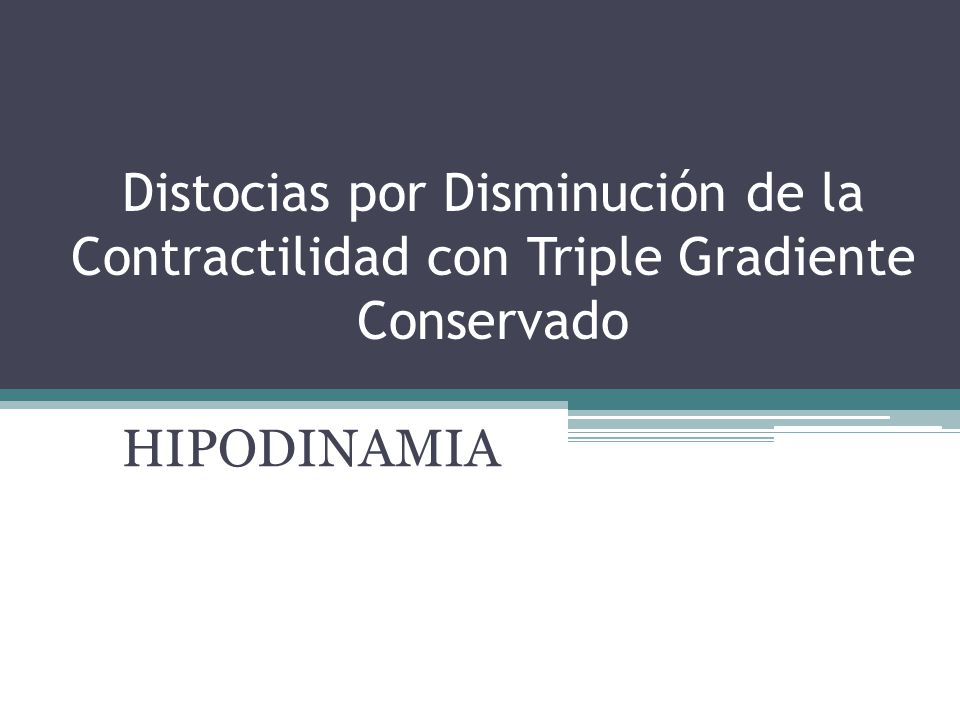 Distocias por Disminución de la Contractilidad con Triple Gradiente Conservado