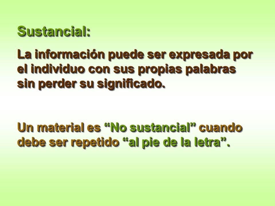 Sustancial: La información puede ser expresada por el individuo con sus propias palabras sin perder su significado.