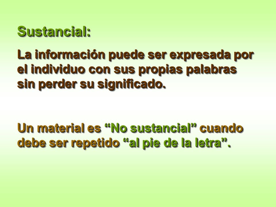 Sustancial:La información puede ser expresada por el individuo con sus propias palabras sin perder su significado.