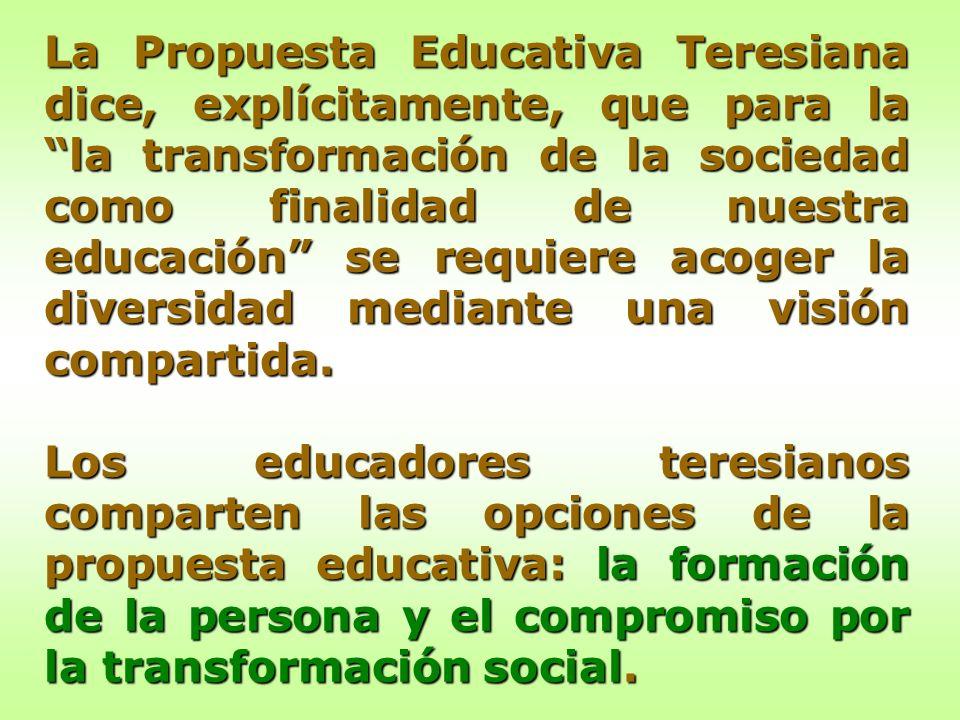 La Propuesta Educativa Teresiana dice, explícitamente, que para la la transformación de la sociedad como finalidad de nuestra educación se requiere acoger la diversidad mediante una visión compartida.