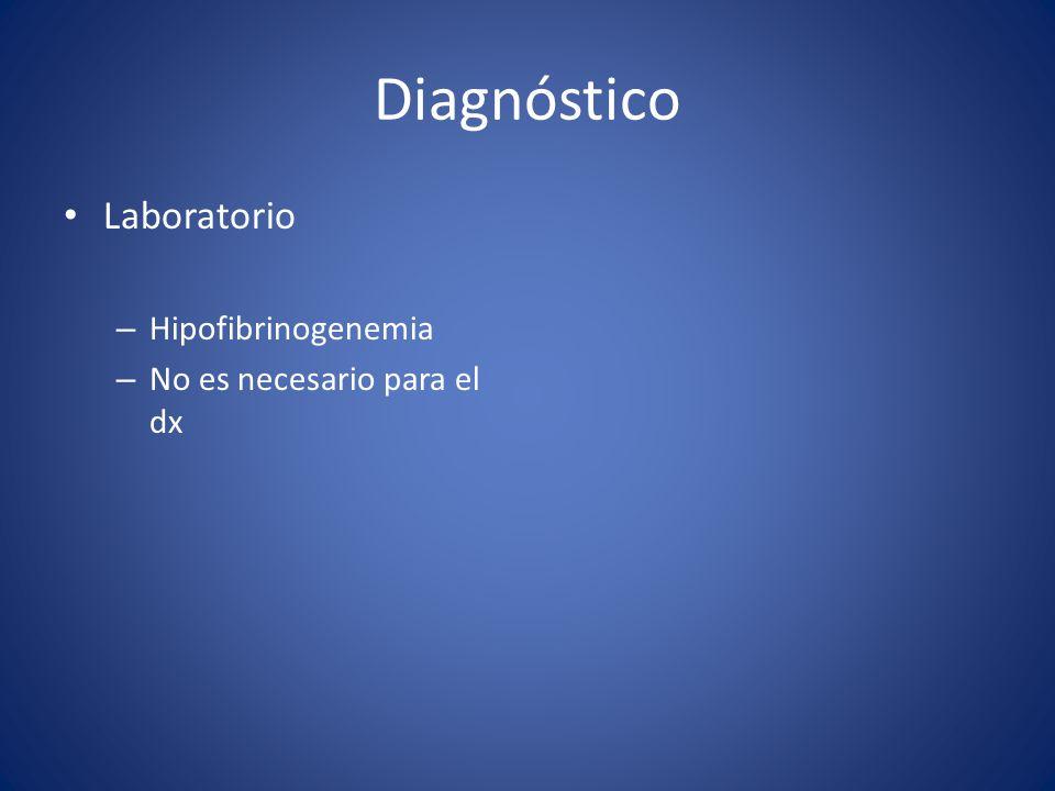 Diagnóstico Laboratorio Hipofibrinogenemia No es necesario para el dx
