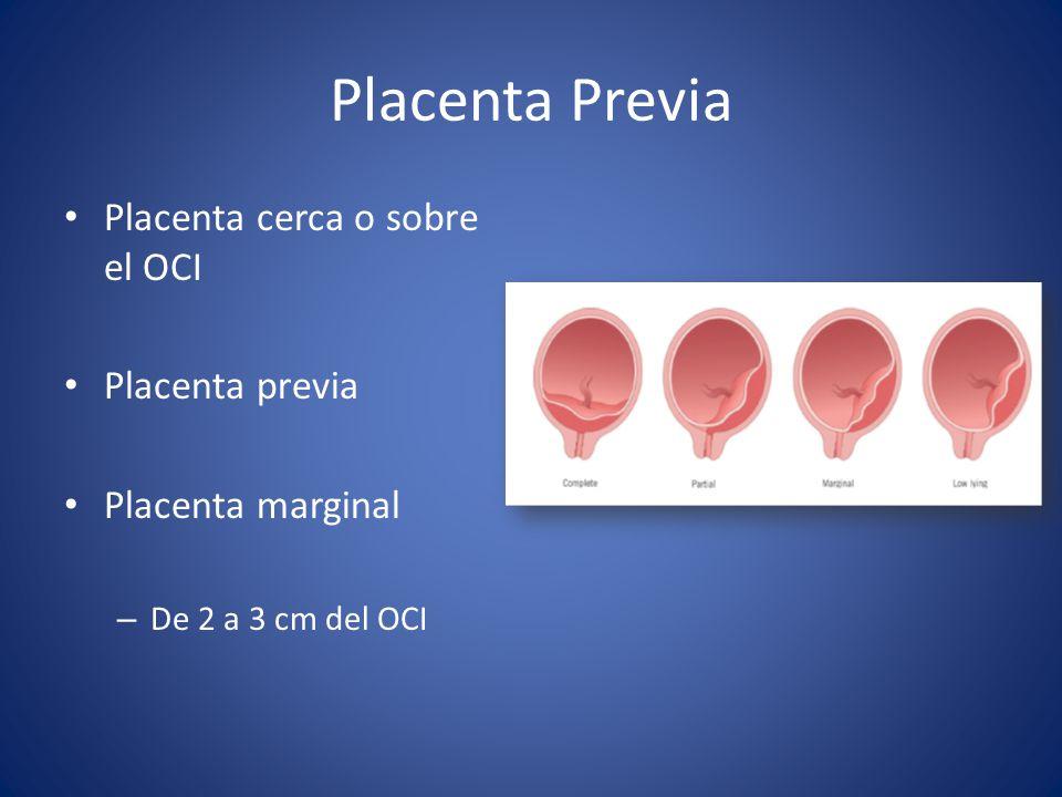 Placenta Previa Placenta cerca o sobre el OCI Placenta previa