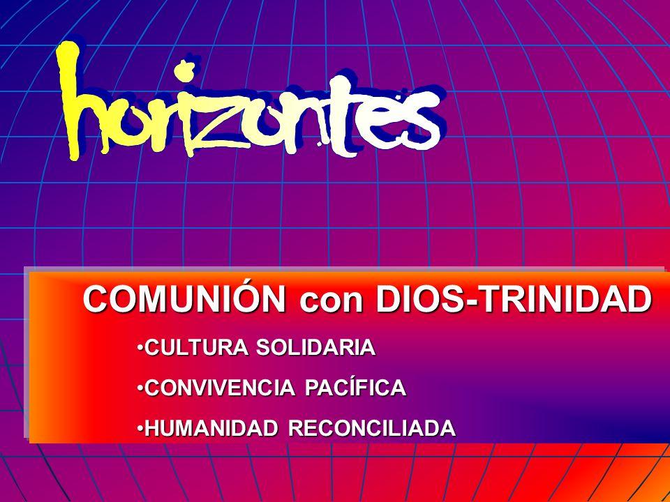 horizontes COMUNIÓN con DIOS-TRINIDAD CULTURA SOLIDARIA