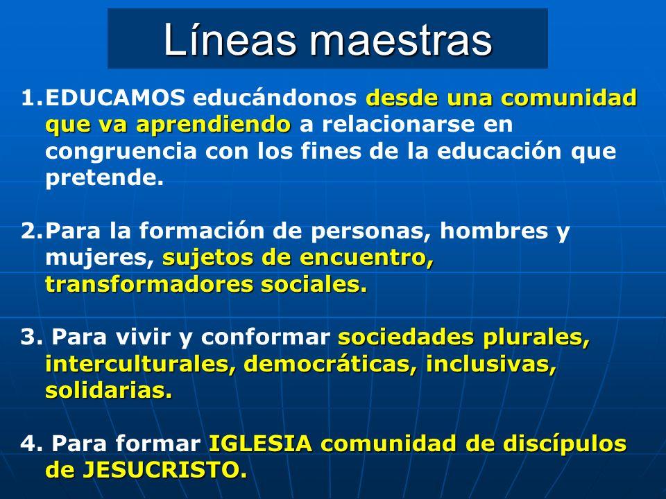 Líneas maestras EDUCAMOS educándonos desde una comunidad que va aprendiendo a relacionarse en congruencia con los fines de la educación que pretende.