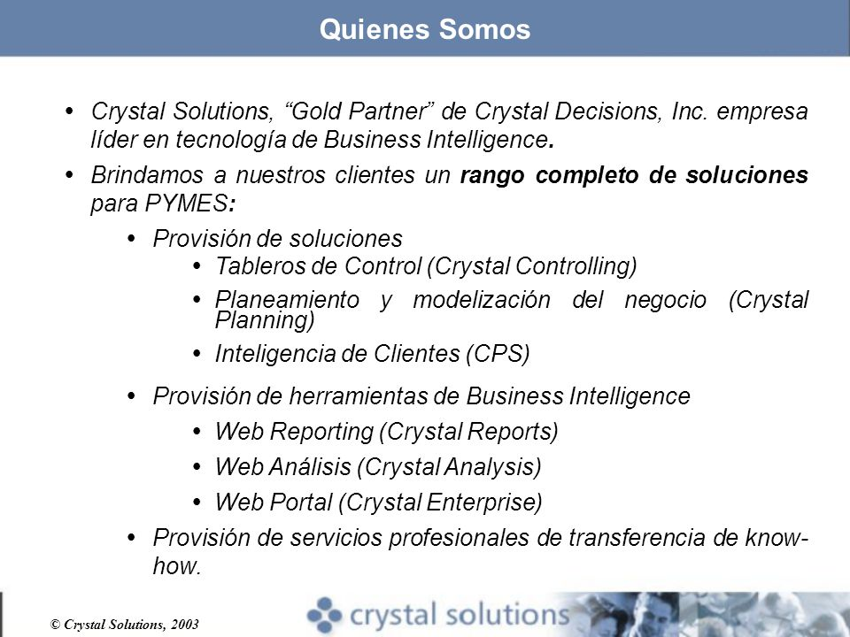 Quienes Somos Crystal Solutions, Gold Partner de Crystal Decisions, Inc. empresa líder en tecnología de Business Intelligence.