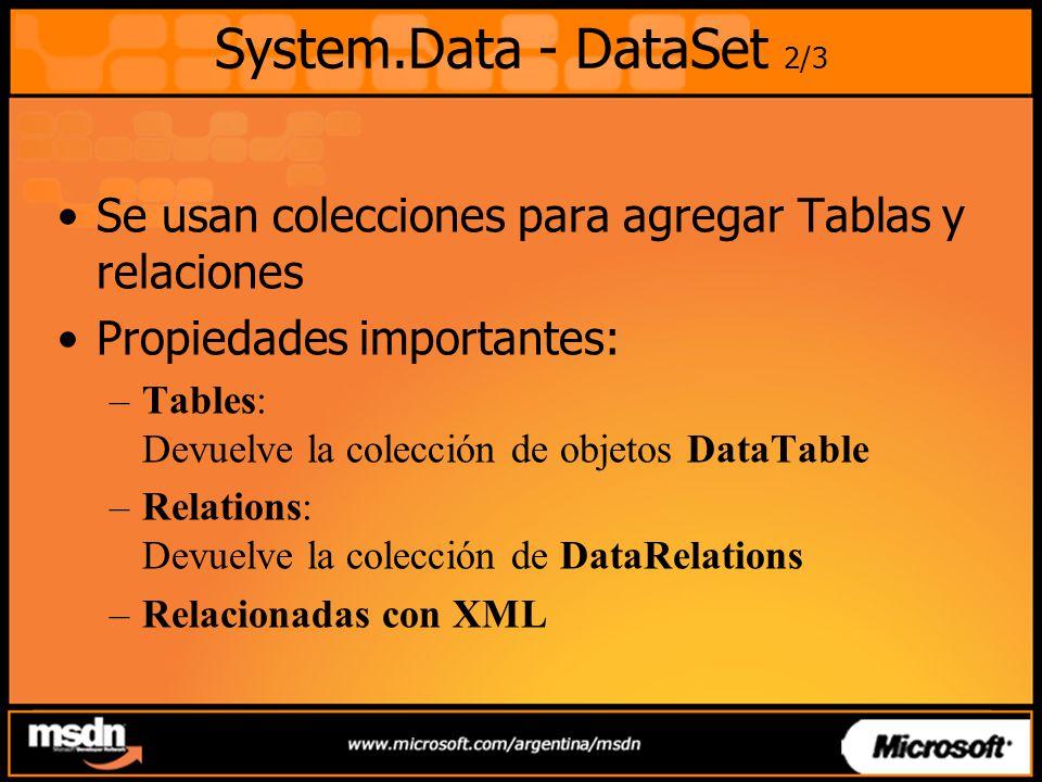 System.Data - DataSet 2/3 Se usan colecciones para agregar Tablas y relaciones. Propiedades importantes: