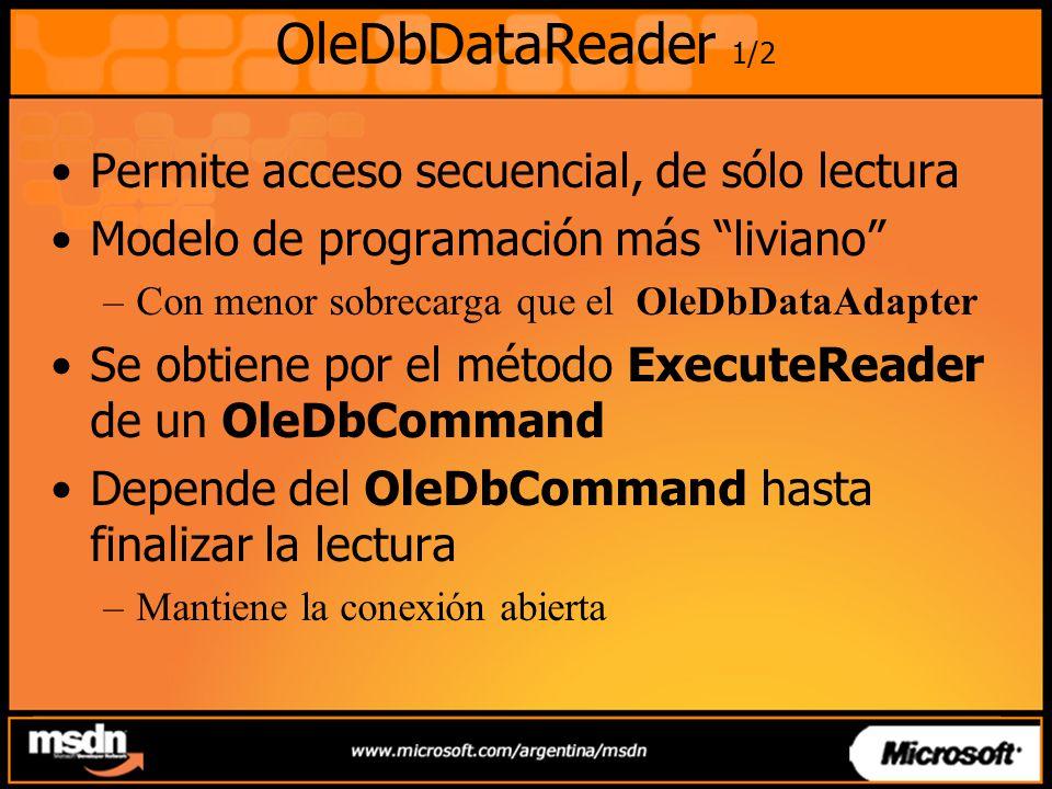 OleDbDataReader 1/2 Permite acceso secuencial, de sólo lectura