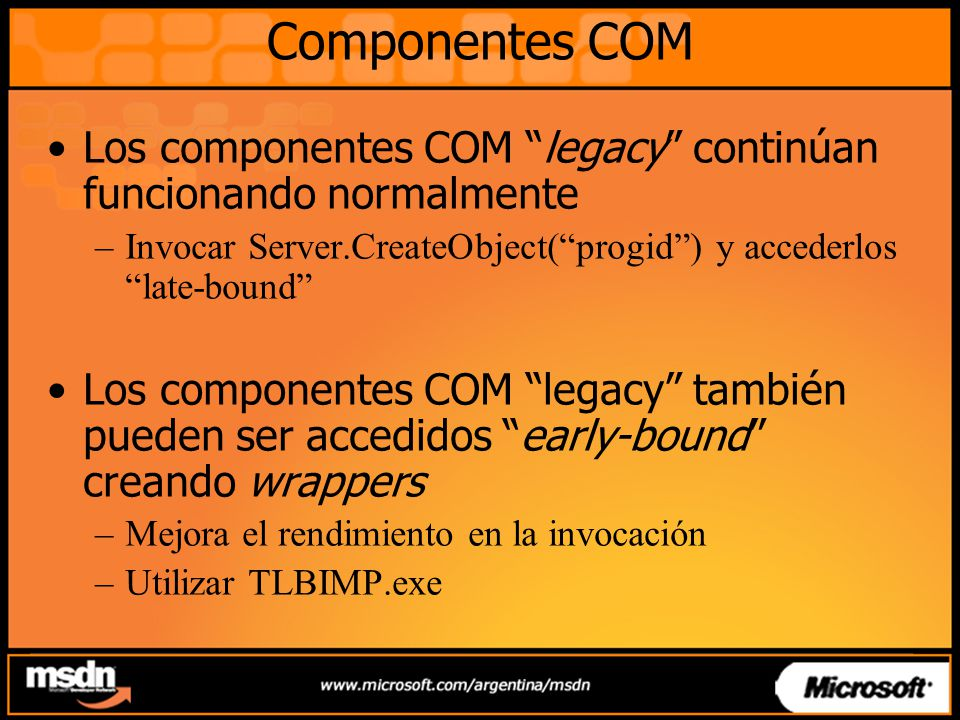 Componentes COM Los componentes COM legacy continúan funcionando normalmente. Invocar Server.CreateObject( progid ) y accederlos late-bound