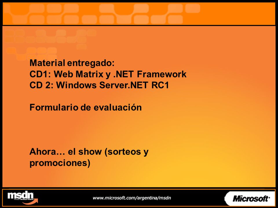 Material entregado: CD1: Web Matrix y .NET Framework. CD 2: Windows Server.NET RC1. Formulario de evaluación.