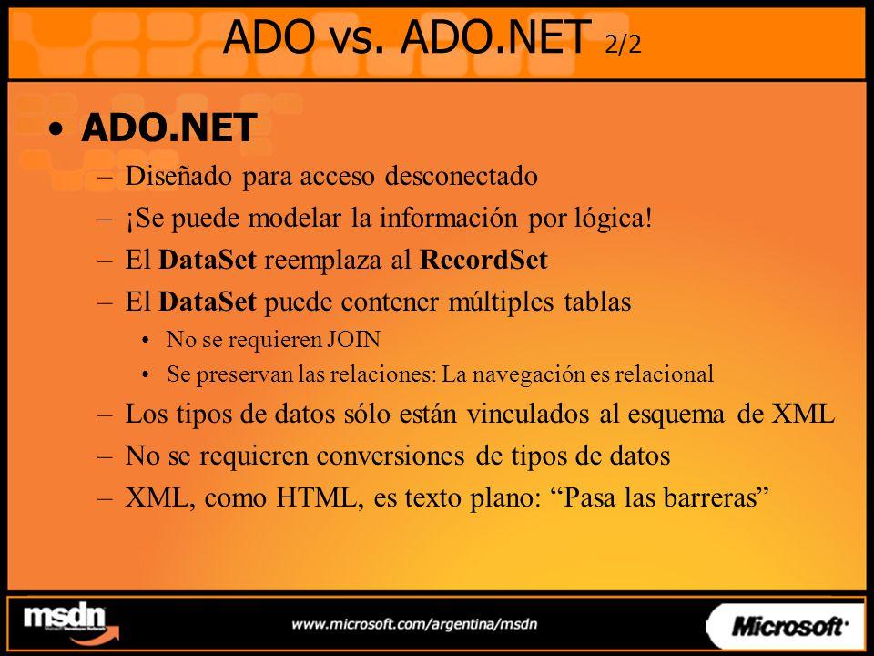 ADO vs. ADO.NET 2/2 ADO.NET Diseñado para acceso desconectado