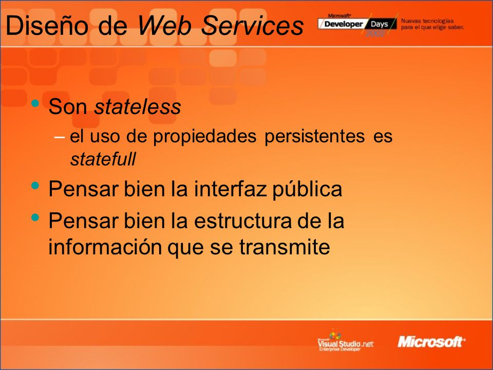 Diseño de Web Services Son stateless Pensar bien la interfaz pública
