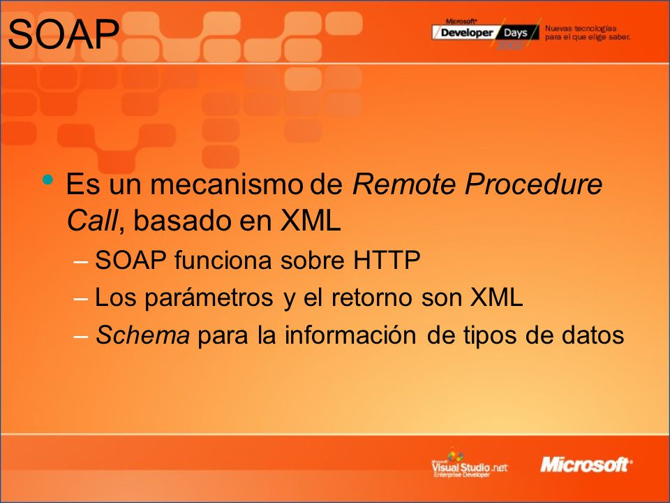 SOAP Es un mecanismo de Remote Procedure Call, basado en XML