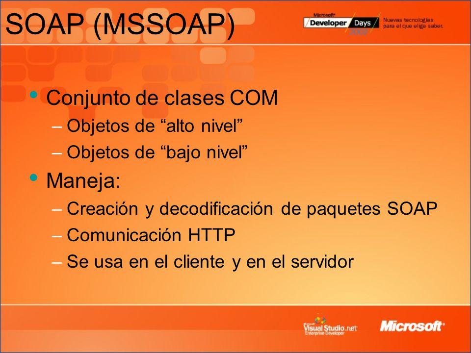 SOAP (MSSOAP) Conjunto de clases COM Maneja: Objetos de alto nivel