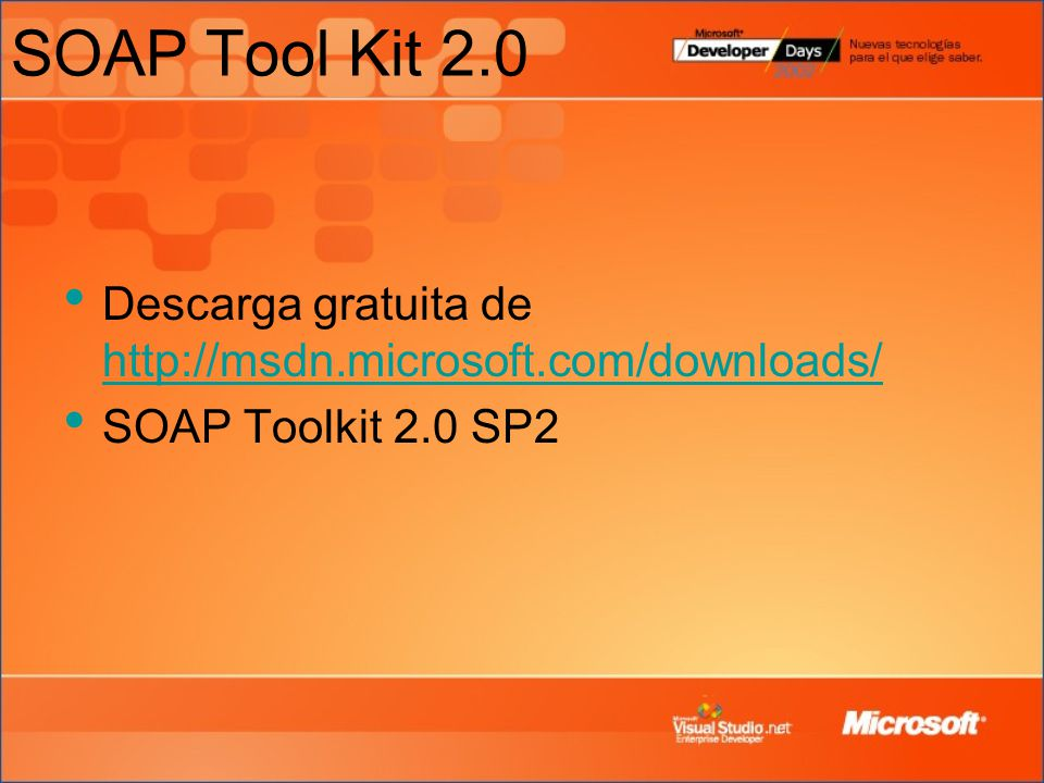 SOAP Tool Kit 2.0 Descarga gratuita de http://msdn.microsoft.com/downloads/ SOAP Toolkit 2.0 SP2