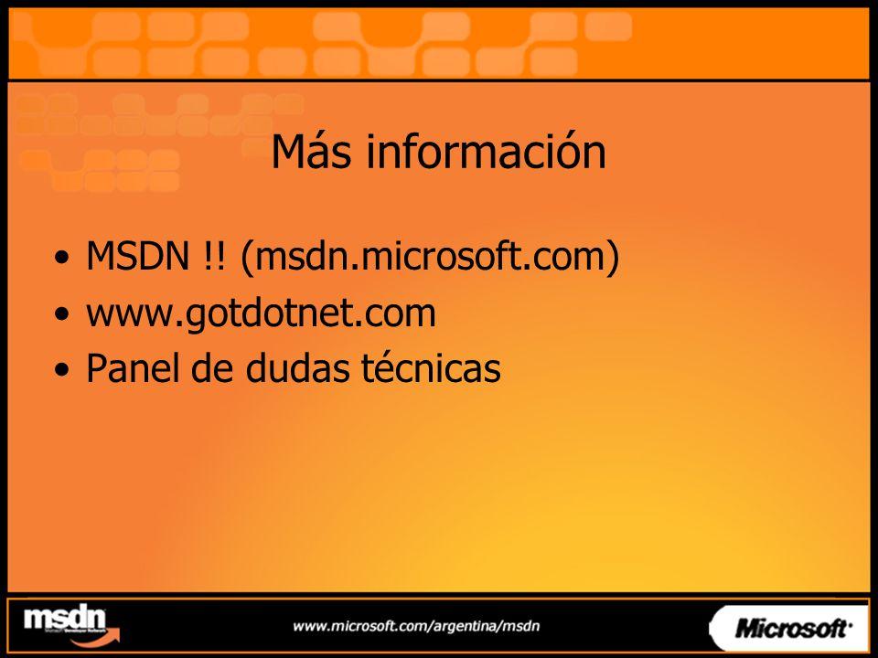 Más información MSDN !! (msdn.microsoft.com) www.gotdotnet.com