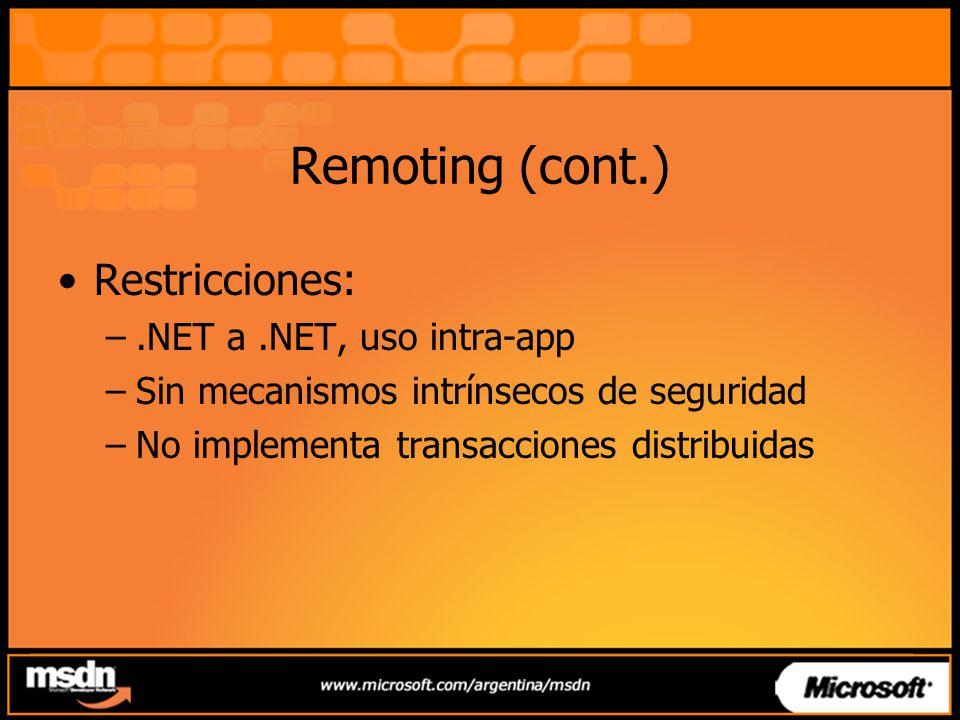 Remoting (cont.) Restricciones: .NET a .NET, uso intra-app