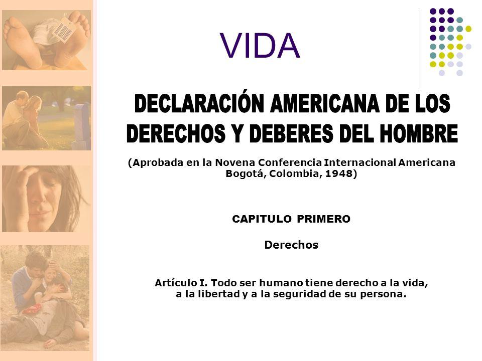 VIDA DECLARACIÓN AMERICANA DE LOS DERECHOS Y DEBERES DEL HOMBRE